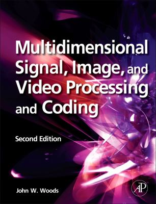 Multidimensional Signal, Image, and Video Processing and Coding, Second Edition