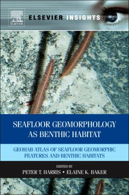 Seafloor Geomorphology as Benthic Habitat : GeoHAB Atlas of Seafloor Geomorphic Features and Benthic Habitats