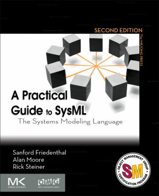 Practical Guide to SysML : The Systems Modeling Language