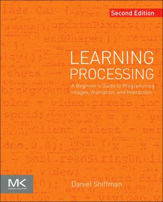 Learning Processing : A Beginner's Guide to Programming Images, Animation, and Interaction