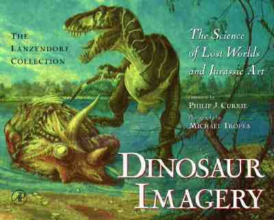 Dinosaur Imagery The Science of Lost Worlds and Jurassic Art