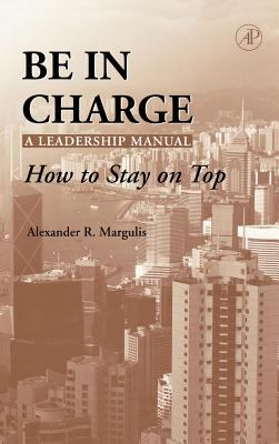 Be in Charge A Leadership Manual  How to Stay on Top