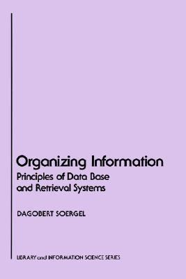 Organizing Information Principles of Data Base and Retrieval Systems