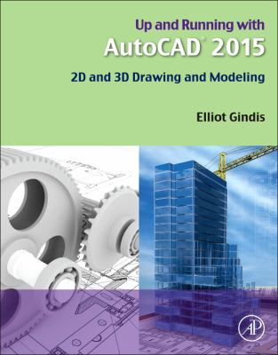 Up and Running with AutoCAD 2015 : 2D and 3D Drawing and Modeling
