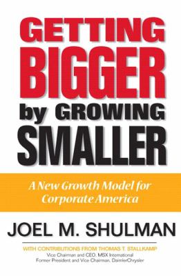 Getting Bigger by Growing Smaller A New Growth Model for Corporate America
