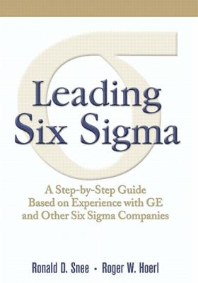 Leading Six Sigma A Step by Step Guide Based on Experience With Ge and Other Six Sigma Companies