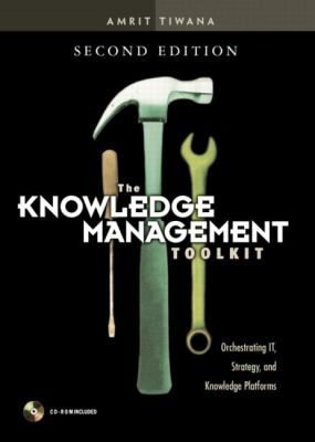 Knowledge Management Toolkit Orchestrating It, Strategy, and Knowledge Platforms