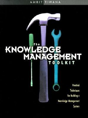 Knowledge Management Toolkit Practical Techniques for Building a Knowledge Management System