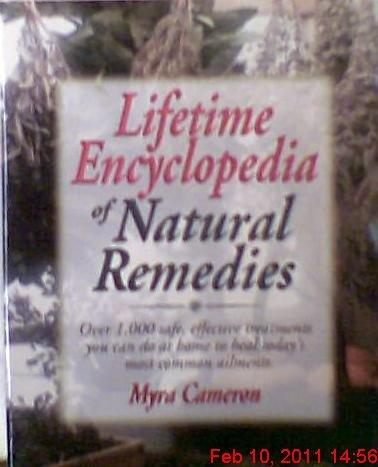 Lifetime Encyclopedia of Natural Remedies: Over 1000 Safe Effecti ve Treatments You Can Do at Home to Heal Todays Most Common Ailme nts