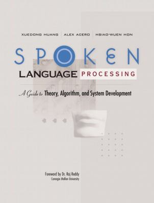 Spoken Language Processing A Guide to Theory, Algorithm, and System Development