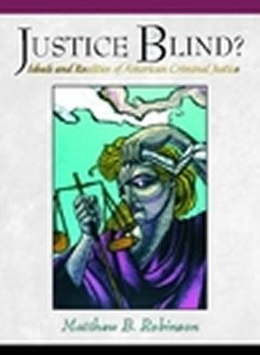 Justice Blind Ideals and Realities of American Criminal Justice