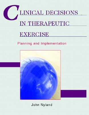 Clinical Decisions In Therapeutic Exercise Planning And Implementation