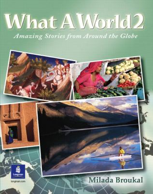 What a World 2 Amazing Stories from Around the Globe