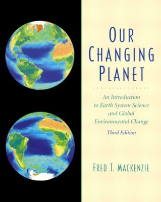 Our Changing Planet: An Introduction to Earth System Science  and Global Environmental  Change (3rd Edition)
