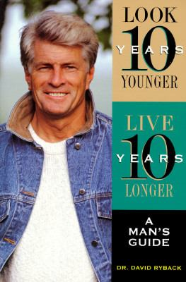 Look Ten Years Younger, Live Ten Years Longer A Man's Guide