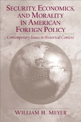 Security, Economics, and Morality in American Foreign Policy Contemporary Issues in Historical Context