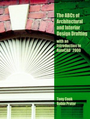 ABC's of Architectural and Interior Design Drafting Using Autocad 2000 Drafting Using Autocad 2000