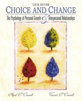 Choice and Change The Psychological Theory Applied to Personal Growth, Interpersonal Relationships