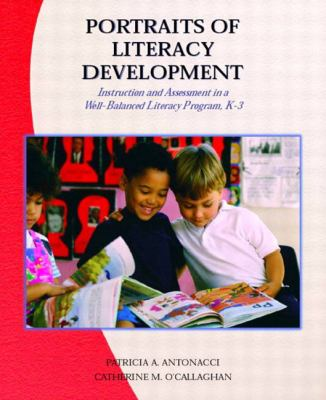 Portraits of Literacy Development Instruction and Assessment in a Well-Balanced Literacy Program, K-3