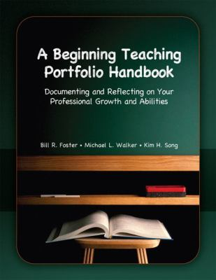 A Beginning Teaching Portfolio Handbook: Documenting and Reflecting on Your Professional Growth and Abilities