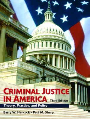 Criminal Justice in America Theory, Practice, and Policy