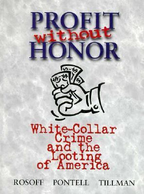 Profit Without Honor White-Collar Crime and the Looting of America