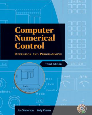 Computer Numerical Control: Operation and Programming (3rd Edition)