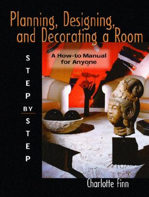 Planning, Designing, Decorating a Room Step by Step A How-to Manual for Anyone