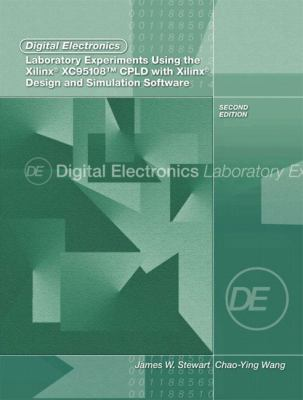 Digital Electronics Laboratory Experiments Using the Xilinx Xc95108 Cpld With Xilinx Foundation Design and Simulation Software Design and Simulation Software
