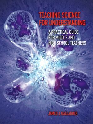 Teaching Science For Understanding A Practical Guide For Middle And High School Teachers