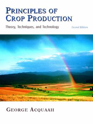 Principles of Crop Production Theory, Techniques, and Technology