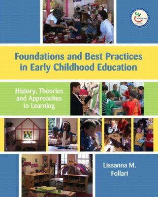 Foundations and Best Practices in Early Childhood Education History, Theories, and Approaches to Learning