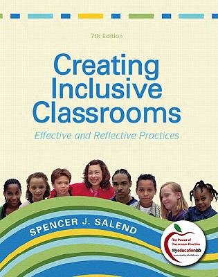 Creating Inclusive Classrooms: Effective and Reflective Practices (with MyEducationLab) (7th Edition)