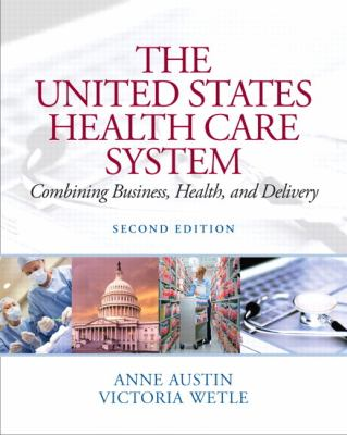 The United States Health Care System: Combining Business, Health, and Delivery (2nd Edition)