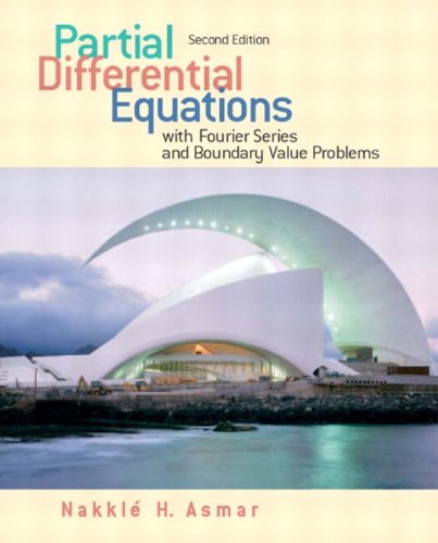 Partial Differential Equations with Fourier Series and Boundary Value Problems (2nd Edition)