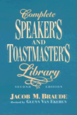 Complete Speaker's and Toastmaster's Library Speech Openers and Closers/Human Interest Stories/Remarks of Famous People/Definitions and Toasts