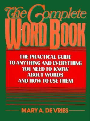 Complete Word Book: The Practical Guide to Anything and Everything You Need to Know about Words and how to Use Them - Mary A. de Vries - Hardcover