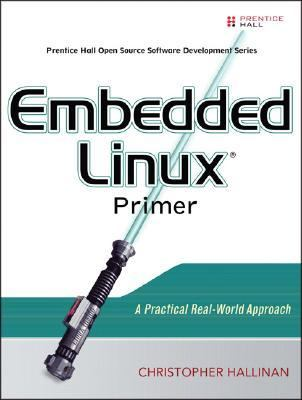 Embedded Linux Primer A Practical, Real-World Approach