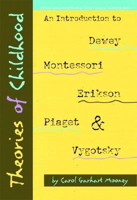 Theories of Childhood An Introduction to Deewey, Montessori, Erikson, Piaget, and Vygotsky