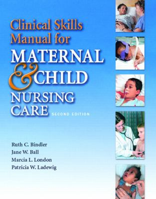 Clinical Skills Manual for Maternal & Child Nursing Care