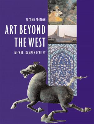 Art Beyond the West The Arts of Africa, West and Central Asia, India and Southeast Asia, China, Japan and Korea, The Pacific, Africa, and The Americas