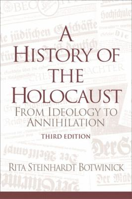 History of the Holocaust From Ideology to Annihilation