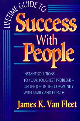 Lifetime Guide to Success with People: Instant Solutions for Every Situation - James K. Van Fleet - Paperback