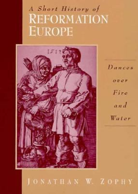 Short History of Reformation Europe Dances over Fire and Water