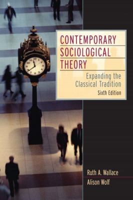 Contemporary Sociological Theory Expanding the Classical Tradition