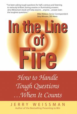 In The Line Of Fire How To Handle Tough Questions ...When It Counts