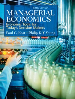 Managerial Economics Economic Tools for Today's Decision Makers