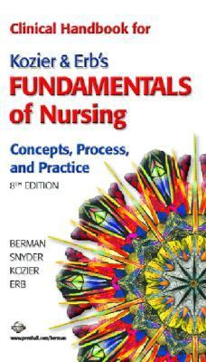 Clinical Handbook for Kozier & Erb's Fundamentals of Nursing, Eighth Edition Concepts, Process, and Practice