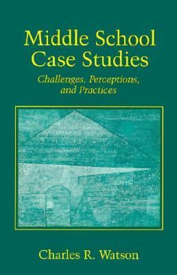 Middle School Case Studies Challenges, Perceptions, and Practices