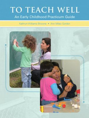 To Teach Well: An Early Childhood Practicum Guide